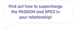 Find out how to supercharge the passion and spice in your relationship!